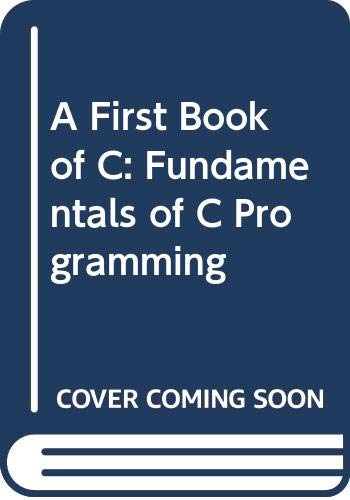 9780314441041: A First Book of C: Fundamentals of C Programming