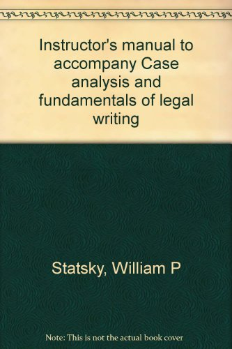 Instructor's manual to accompany Case analysis and fundamentals of legal writing (9780314465559) by [???]