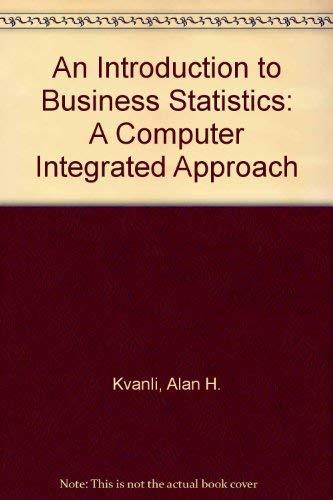 An Introduction to Business Statistics: A Computer: Alan H. Kvanli,
