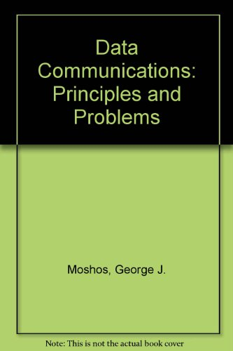 Data Communications: Principles and Problems: Moshos, George J.