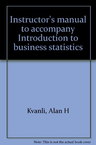 Instructor's manual to accompany Introduction to business statistics (0314540210) by Kvanli, Alan H