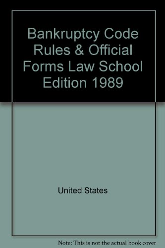 Bankruptcy Code, Rules & Official Forms, Law School Edition, 1989: United States