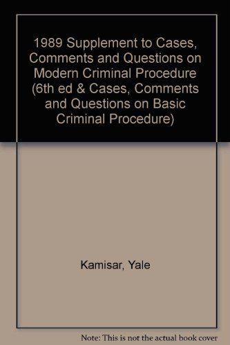 1989 Supplement to Cases, Comments and Questions on Modern Criminal Procedure (6th ed & Cases, ...
