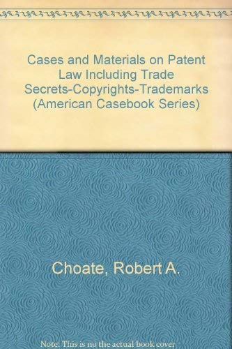 Cases and Materials on Patent Law Including: Choate, Robert A.,