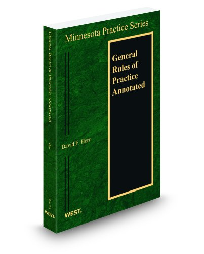 General Rules of Practice Annotated, 2012 ed. (Vol. 3A, Minnesota Practice Series): David Herr