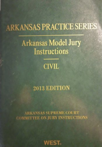 9780314604279: Arkansas Model Jury Instructions Civil 2013 Edition