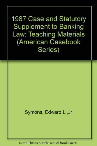 1987 Case and Statutory Supplement to Banking Law: Teaching Materials (American Casebook Series): ...