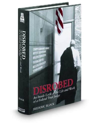 Disrobed: An Inside Look at the Life and Work of a Federal Trial Judge: Block, Frederic