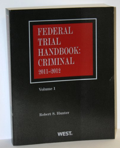 Federal Trial Handbook: Criminal 2011-2012 Volume 1