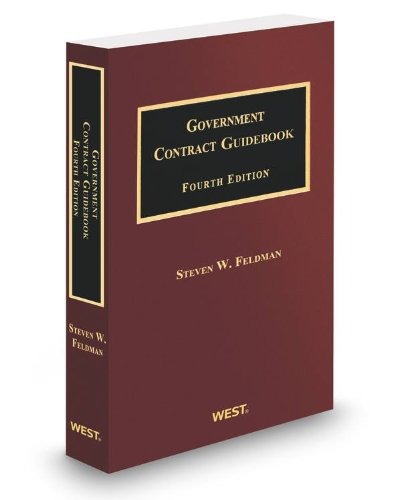 Government Contract Guidebook, 4th, 2012-2013 ed.: Steven Feldman