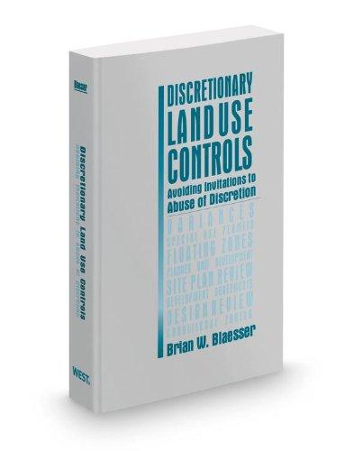 Discretionary Land Use Controls: Avoiding Invitations to Abuse of Discretion, 2012 ed.: Brian ...