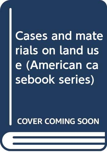 9780314617804: Cases and materials on land use (American casebook series)