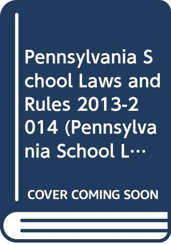 9780314618313: Pennsylvania School Laws and Rules 2013-2014 (Pennsylvania School Laws and Rules Annotated)