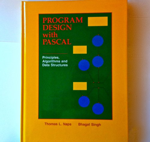 Program Design With Pascal: Principles, Algorithms, and Data Structures (0314625402) by Thomas L. Naps; Bhagat Singh