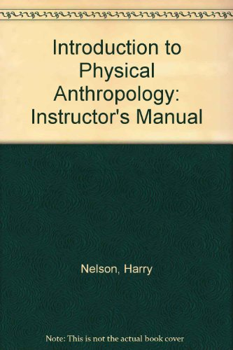 Introduction to Physical Anthropology: Instructor's Manual: Nelson, Harry, Jurmain, Robert