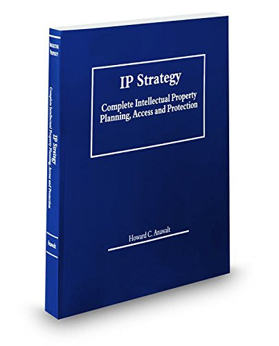 9780314640925: IP Strategy: Complete Intellectual Property Planning, Access & Protection, 2015 ed.