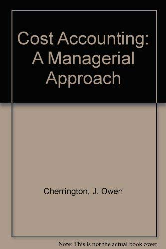 Cost Accounting: A Managerial Approach: J. Owen Cherrington,