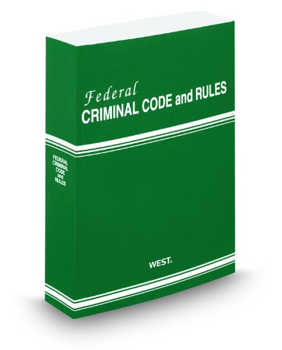 Federal Criminal Code and Rules, 2012 Revised: Thomson West