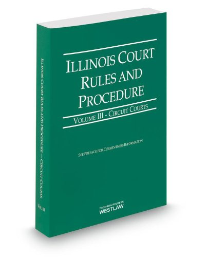 9780314653932: Illinois Court Rules and Procedure - Circuit, 2013 ed. (Vol. III, Illinois Court Rules)