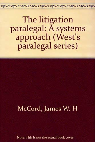 The litigation paralegal: A systems approach (West's: McCord, James W.