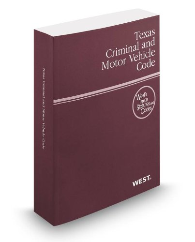 Texas Criminal and Motor Vehicle Code, 2014 ed. (West's? Texas Statutes and Codes): Thomson ...