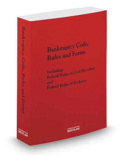 Bankruptcy Code, Rules and Forms, 2014 ed.: Thomson West
