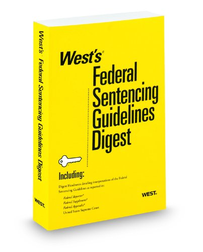 West's Federal Sentencing Guidelines Digest, 2012 ed.: West, Thomson