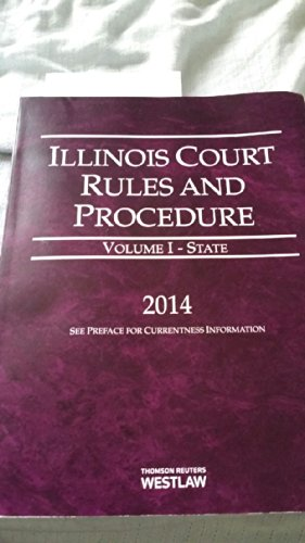 Illinois Court Rules and Procedures - State(Volume I)