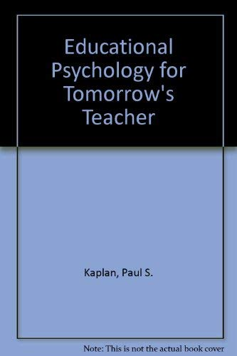 Educational Psychology for Tomorrow's Teacher (0314665722) by Paul S. Kaplan