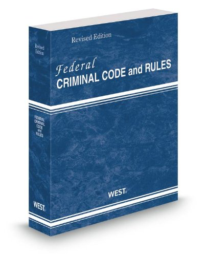 Federal Criminal Code and Rules, 2013 Revised: West, Thomson