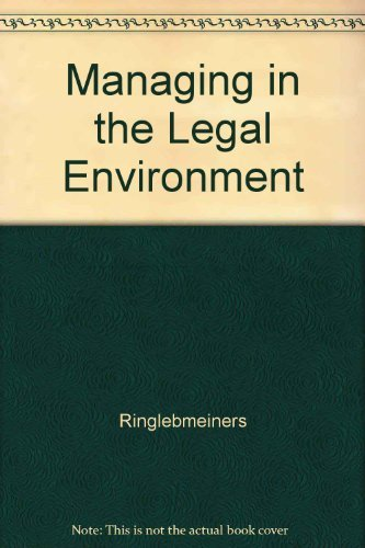 Managing in the Legal Environment: Roger E. Meiners,