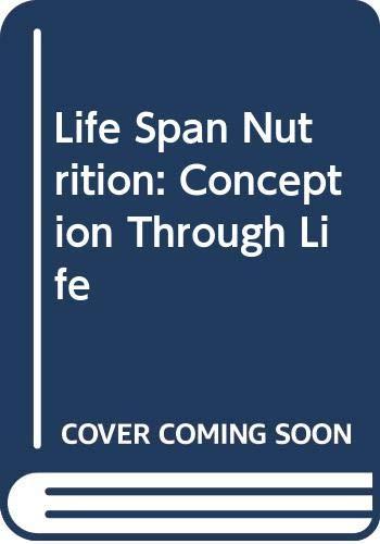 9780314668110: Life Span Nutrition: Conception Through Life