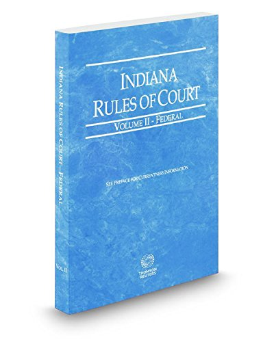 9780314673442: Indiana Rules of Court - Federal, 2016 ed. (Vol. II, Indiana Court Rules)