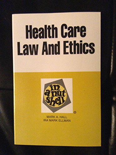 Health Care Law and Ethics in a Nutshell (Nutshell Series): Mark A. Hall