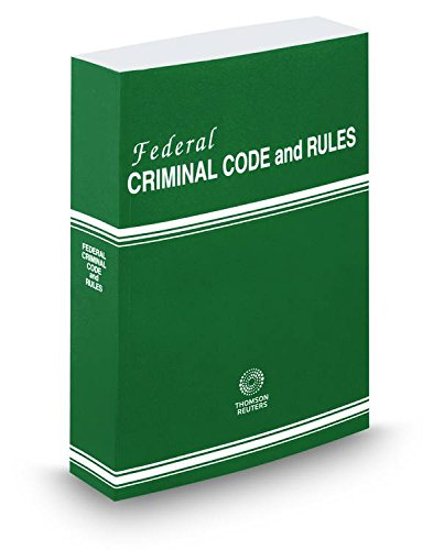 Federal Criminal Code and Rules, 2016 ed: Thomson West