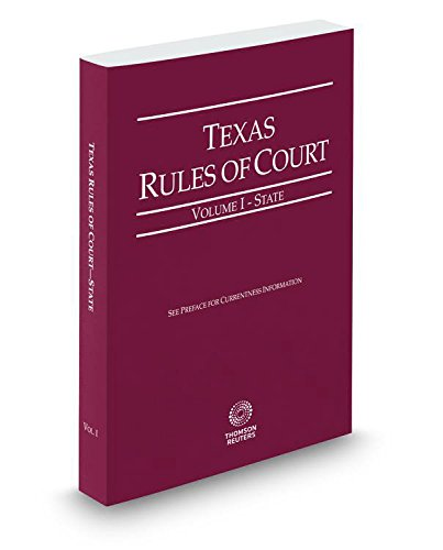 Texas Rules of Court - State, 2017 ed. (Vol. I, Texas Court Rules): Thomson Reuters