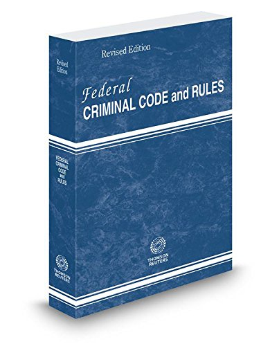 Federal Criminal Code and Rules, 2017 revised: Thomson Reuters