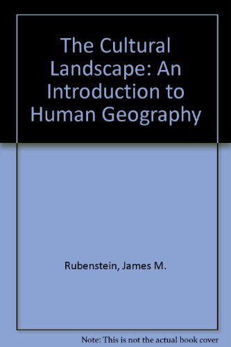 The Cultural Landscape: An Introduction to Human: Rubenstein, James M.