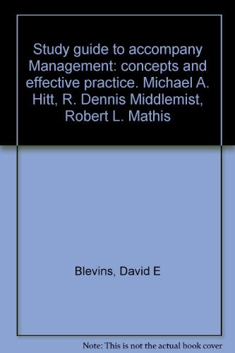 Study Guide to Accompany Management: Concepts and Effective Practice (031471099X) by Michael A. Hitt; R. Dennis Middlemist; Robert L. Mathis