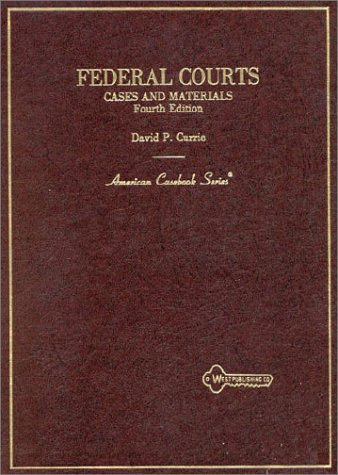 Currie's Federal Courts: Cases and Materials, 4th (American Casebooks): David P. Currie