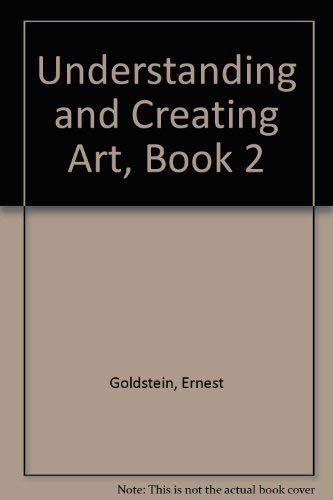 Understanding and Creating Art, Book 2 (0314765468) by Ernest Goldstein