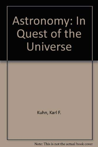 Astronomy: In Quest of the Universe: Kuhn, Karl F.