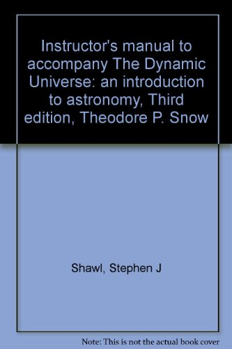 Instructor's manual to accompany The Dynamic Universe: Shawl, Stephen J
