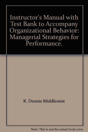 Instructor's Manual with Test Bank to Accompany: R. Dennis Middlemist,