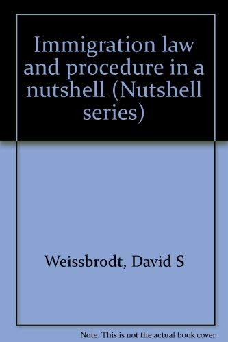 Immigration law and procedure in a nutshell (Nutshell series): Weissbrodt, David S