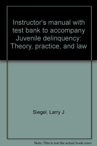 9780314817655: Instructor's manual with test bank to accompany Juvenile delinquency: Theory, practice, and law
