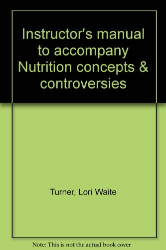 Instructor's manual to accompany Nutrition concepts & controversies: Turner, Lori Waite