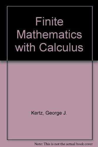 Applied Finite Mathematics and Calculus: George J. Kertz