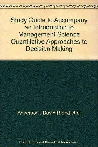 Study Guide to Accompany an Introduction to Management Science Quantitative Approaches to Decision ...