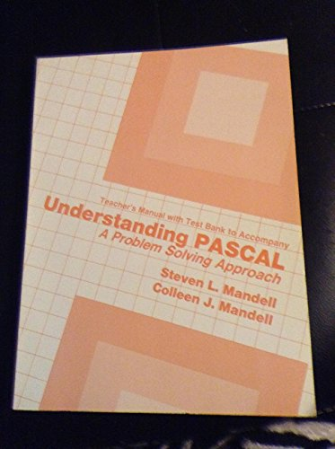 Understanding Pascal-A Problem Solving Approach: Teacher's Manual With Test Bank (1985 ...
